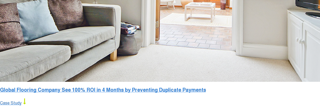 Global Flooring Company See 100% ROI in 4 Months by Preventing Duplicate  Payments Case Study